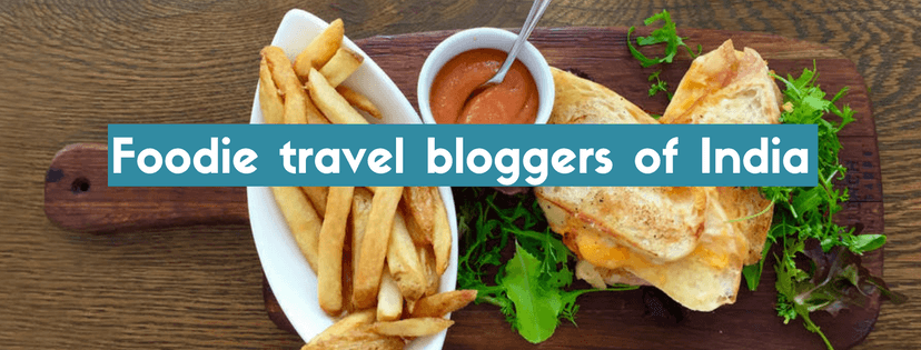 Foodie travel bloggers of India