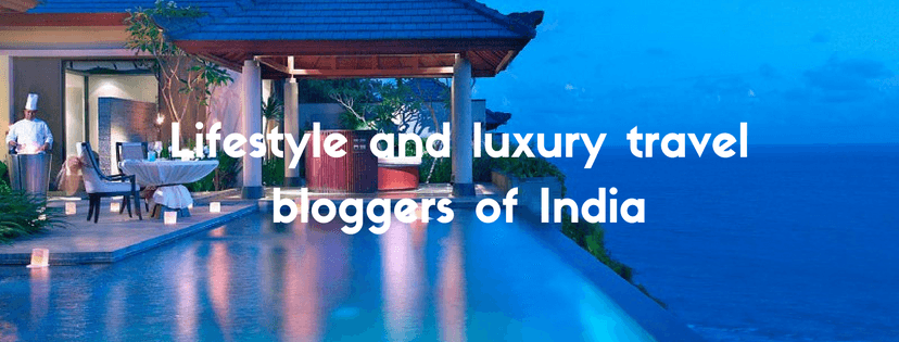 Lifestyle and luxury travel bloggers of India