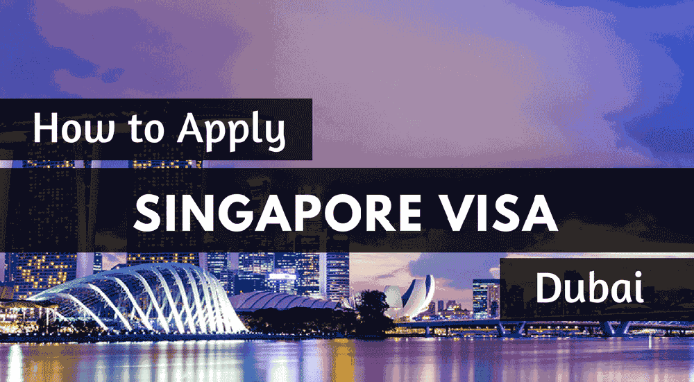 Singapore Visa From Dubai Application Process Requirements Fees
