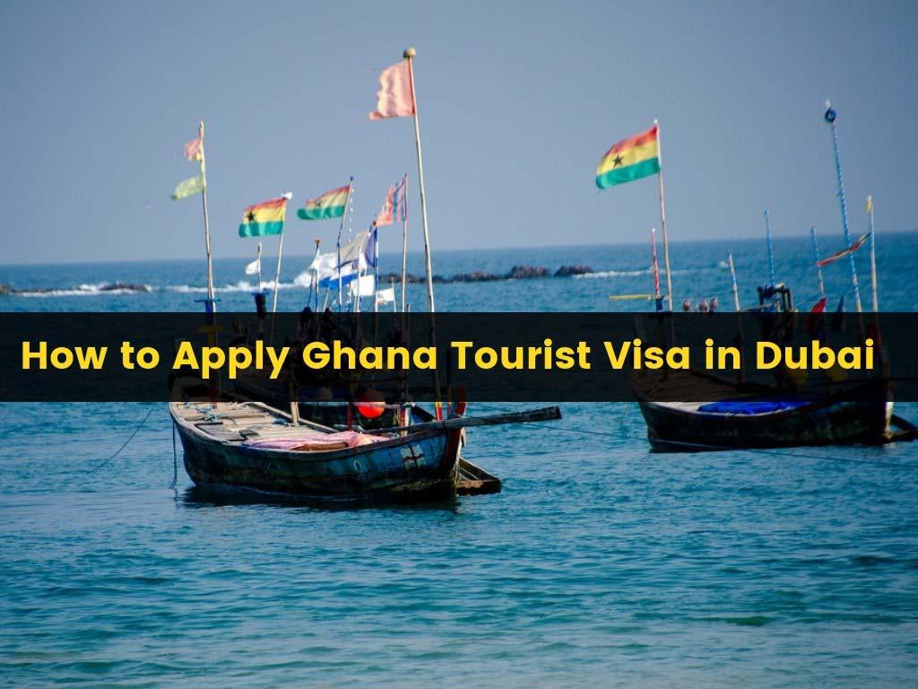 Ghana-Tourist-Visa-Dubai Visa Application Form Dubai Uae on uae visa documents, uae immigration form, uae business, uae visa on arrival, uae work visa, uae visa requirements, uae visa services,